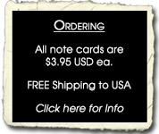 Ordering Info: All note cards are $395 USD each. FREE Shipping to USA.